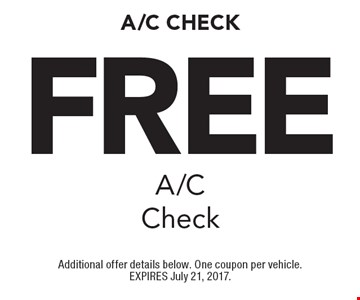 Free A/C Check. Additional offer details below. One coupon per vehicle. EXPIRES July 21, 2017.
