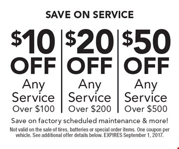 Up to $50 off any service. $10 off any service over $100 OR $20 off any service over $200 OR $50 off any service over $500. Save on factory scheduled maintenance & more!. Not valid on the sale of tires, batteries or special order items. One coupon per vehicle. See additional offer details below. EXPIRES September 1, 2017.