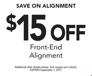 $15 Off Front-End Alignment. Additional offer details below. One coupon per vehicle. EXPIRES September 1, 2017.