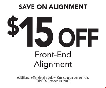 $15 Off Front-End Alignment. Additional offer details below. One coupon per vehicle. EXPIRES October 13, 2017.