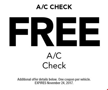 Free A/C Check. Additional offer details below. One coupon per vehicle. EXPIRES November 24, 2017.