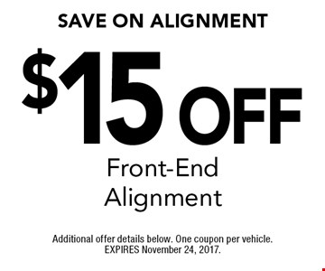 $15 Off Front-End Alignment. Additional offer details below. One coupon per vehicle. EXPIRES November 24, 2017.