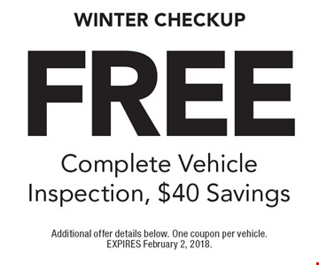 Free Complete Vehicle Inspection, $40 Savings. Additional offer details below. One coupon per vehicle. EXPIRES February 2, 2018.