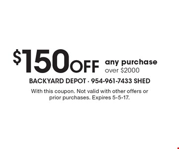 $150 Off any purchase over $2000. With this coupon. Not valid with other offers or prior purchases. Expires 5-5-17.
