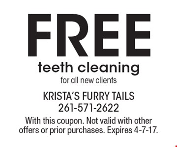 Free teeth cleaning for all new clients. With this coupon. Not valid with other offers or prior purchases. Expires 4-7-17.
