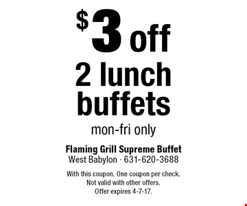 $3 off 2 lunch buffets. Mon-Fri only. With this coupon. One coupon per check.Not valid with other offers. Offer expires 4-7-17.