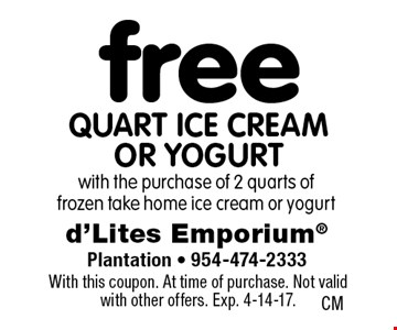 free quart ice cream or yogurt with the purchase of 2 quarts offrozen take home ice cream or yogurt. With this coupon. At time of purchase. Not valid with other offers. Exp. 4-14-17.