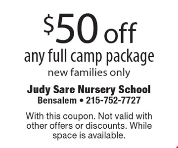 $50 off any full camp package, new families only. With this coupon. Not valid with other offers or discounts. While space is available.