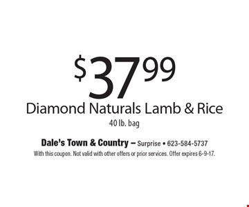 $37.99 Diamond Naturals Lamb & Rice, 40 lb. bag. With this coupon. Not valid with other offers or prior services. Offer expires 6-9-17.