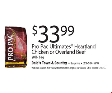 $33.99 Pro Pac Ultimates Heartland Chicken or Overland Beef 28 lb. bag. With this coupon. Not valid with other offers or prior purchases. Offer expires 12-8-17.