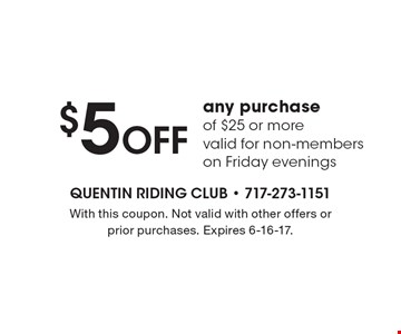 $5 Off any purchase of $25 or more. Valid for non-members on Friday evenings. With this coupon. Not valid with other offers or prior purchases. Expires 6-16-17.