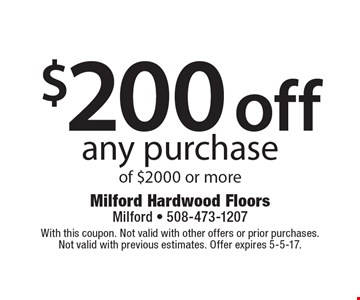 $200 off any purchase of $2000 or more. With this coupon. Not valid with other offers or prior purchases. Not valid with previous estimates. Offer expires 5-5-17.