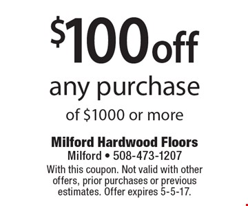 $100 off any purchase of $1000 or more. With this coupon. Not valid with other offers, prior purchases or previous estimates. Offer expires 5-5-17.