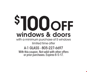 $100 OFF windows & doors with a minimum purchase of 5 windows. Limited time offer. With this coupon. Not valid with other offers or prior purchases. Expires 6-5-17.