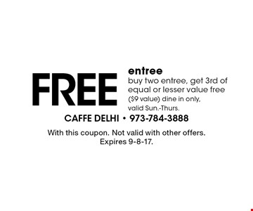 Free entree. Buy two entree, get 3rd of equal or lesser value free ($9 value). Dine in only, valid Sun.-Thurs. With this coupon. Not valid with other offers. Expires 9-8-17.