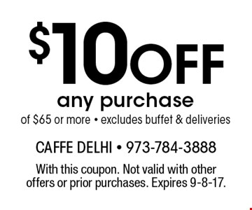$10 Off any purchase of $65 or more. Excludes buffet & deliveries. With this coupon. Not valid with other offers or prior purchases. Expires 9-8-17.