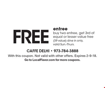 free entree buy two entree, get 3rd of equal or lesser value free ($9 value) dine in only, valid Sun.-Thurs.. With this coupon. Not valid with other offers. Expires 2-9-18.Go to LocalFlavor.com for more coupons.