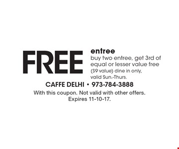 Free entree. Buy two entree, get 3rd of equal or lesser value free ($9 value) Dine in only, valid Sun.-Thurs. With this coupon. Not valid with other offers. Expires 11-10-17.