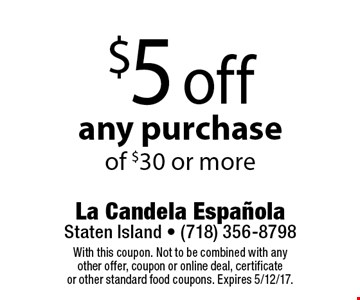 $5 off any purchase of $30 or more. With this coupon. Not to be combined with any other offer, coupon or online deal, certificate or other standard food coupons. Expires 5/12/17.