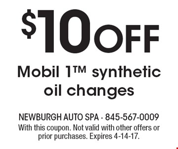 $10 Off Mobil 1 synthetic oil changes. With this coupon. Not valid with other offers or prior purchases. Expires 4-14-17.