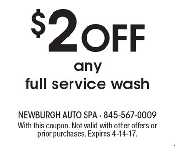 $2 Off any full service wash. With this coupon. Not valid with other offers or prior purchases. Expires 4-14-17.