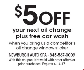 $5 Off your next oil change plus free car wash when you bring us a competitor's oil change window sticker. With this coupon. Not valid with other offers or prior purchases. Expires 4-14-17.