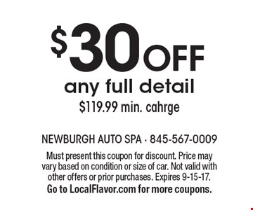 $30 Off any full detail. $119.99 min. charge. Must present this coupon for discount. Price may vary based on condition or size of car. Not valid with other offers or prior purchases. Expires 9-15-17. Go to LocalFlavor.com for more coupons.