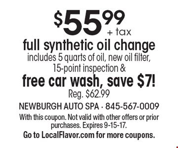 $55.99 + tax full synthetic oil change. Includes 5 quarts of oil, new oil filter, 15-point inspection & free car wash, save $7! Reg. $62.99. With this coupon. Not valid with other offers or prior purchases. Expires 9-15-17. Go to LocalFlavor.com for more coupons.