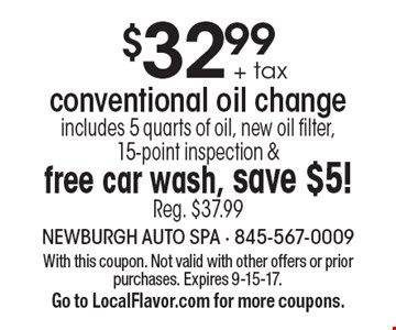 $32.99 + tax conventional oil change. Includes 5 quarts of oil, new oil filter, 15-point inspection & free car wash, save $5! Reg. $37.99. With this coupon. Not valid with other offers or prior purchases. Expires 9-15-17. Go to LocalFlavor.com for more coupons.