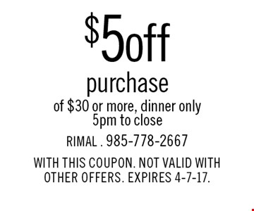 $5 off purchase of $30 or more. Dinner only. 5pm to close. With this coupon. Not valid with other offers. Expires 4-7-17.