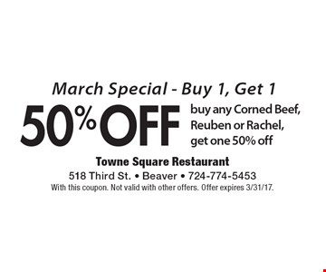 March Special. Buy 1, Get 1 50% Off. Buy Any Corned Beef, Reuben Or Rachel, Get One 50% Off. With this coupon. Not valid with other offers. Offer expires 3/31/17.