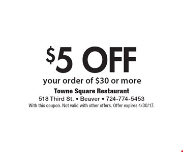 $5 Off Your Order Of $30 Or More. With this coupon. Not valid with other offers. Offer expires 4/30/17.