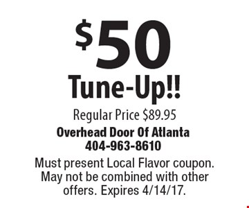 $50 Tune-Up!! Regular Price $89.95. Must present Local Flavor coupon. May not be combined with other offers. Expires 4/14/17.