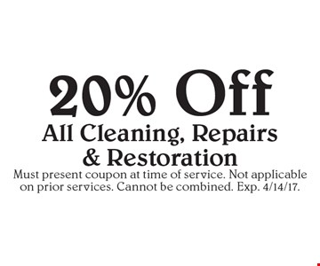 20% off all cleaning, repairs & restoration. Must present coupon at time of service. Not applicable on prior services. Cannot be combined. Exp. 4/14/17.