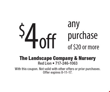 $4 off any purchase of $20 or more. With this coupon. Not valid with other offers or prior purchases. Offer expires 8-11-17.