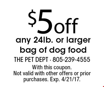 $5 off any 25lb. bag of dog food. With this coupon. Not valid with other offers or prior purchases. Exp. 4/21/17.