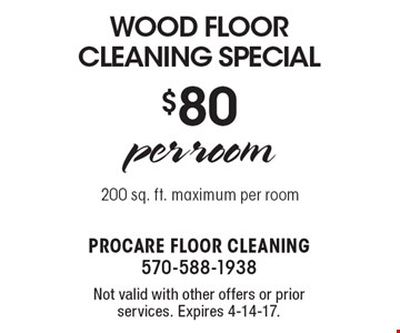 $80 per room Wood Floor Cleaning Special. 200 sq. ft. maximum per room. Not valid with other offers or prior services. Expires 4-14-17.
