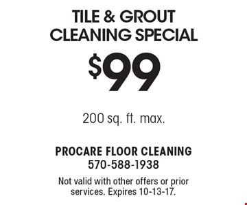 $99 tile & grout Cleaning Special 200 sq. ft. max.. Not valid with other offers or prior services. Expires 10-13-17.