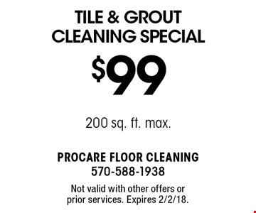 $99 Tile & Grout Cleaning Special. 200 sq. ft. max.. Not valid with other offers or prior services. Expires 2/2/18.