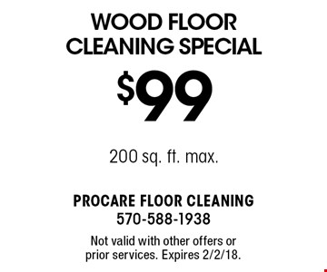 $99 Wood Floor Cleaning Special 200 sq. ft. max. Not valid with other offers or prior services. Expires 2/2/18.
