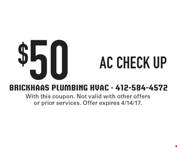 $50 AC CHECK UP. With this coupon. Not valid with other offers or prior services. Offer expires 4/14/17.