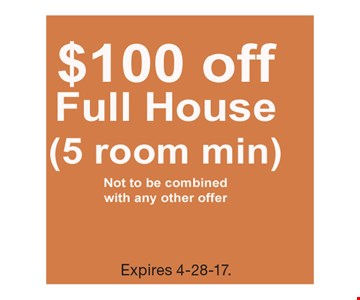 $100 off full house (5 room min). Not to be combined with any other offer. Expires 4-28-17.