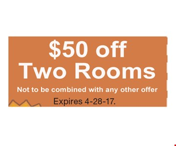 $50 off two rooms. Not to be combined with any other offer. Expires 4-28-17.