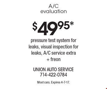 $49.95* A/Cevaluation pressure test system for leaks, visual inspection for leaks, A/C service extra + freon. Most cars. Expires 4-7-17.