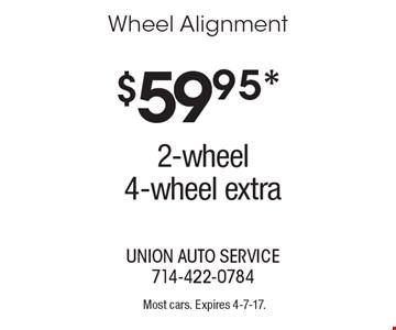 $59.95* Wheel Alignment 2-wheel 4-wheel extra. Most cars. Expires 4-7-17.
