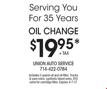 $19.95* OIL Change. Includes 5 quarts oil and oil filter. Trucks & vans extra. synthetic blend extra. $10 extra for cartridge filter. Expires 4-7-17.