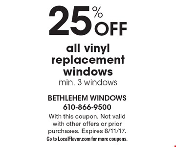 25% OFF all vinyl replacement windows, min. 3 windows. With this coupon. Not valid with other offers or prior purchases. Expires 8/11/17. Go to LocalFlavor.com for more coupons.