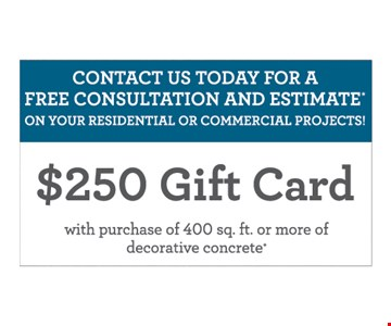 Contact Us Today For A Free Consultation And Estimate On Your Residential Or Commercial Projects! $250 Gift Card with purchase of a 400 sq. ft. or more of decorative concrete