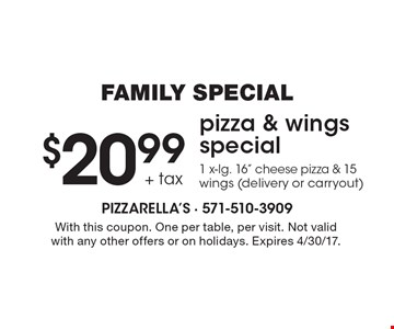 FAMILY SPECIAL. $20.99 + tax pizza & wings special. 1 x-lg. 16