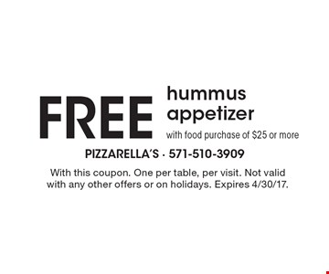free hummus appetizer with food purchase of $25 or more. With this coupon. One per table, per visit. Not valid with any other offers or on holidays. Expires 4/30/17.